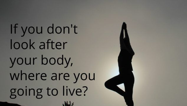 Quote McQuoteface – If you don't look after your body, where are you going to live?